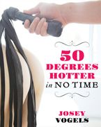 Fifty Degrees Hotter In No Time eBook  by Josey Vogels
