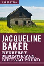 Redberry, Ministikwan, Buffalo Pound eBook  by Jacqueline Baker