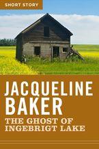 The Ghost Of Ingebrigt Lake eBook  by Jacqueline Baker