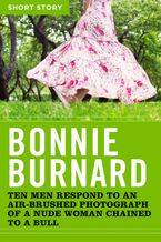 Ten Men Respond to an Air-Brushed Photograph of a Nude Woman Chained to a Bull eBook  by Bonnie Burnard