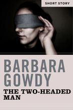 The Two-Headed Man eBook  by Barbara Gowdy