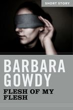 Flesh Of My Flesh eBook  by Barbara Gowdy