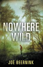 Nowhere Wild Hardcover  by Joe Beernink