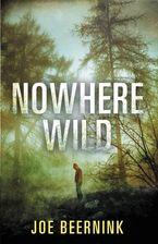 Nowhere Wild Hardcover  by Joe Beernink