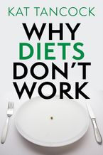 Why Diets Don't Work eBook  by Kat Tancock