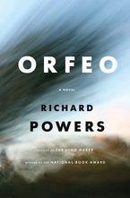 Orfeo Hardcover  by Richard Powers