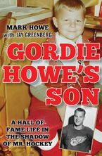 Gordie Howe's Son Hardcover  by Mark Howe