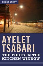 The Poets In The Kitchen Window eBook  by Ayelet Tsabari