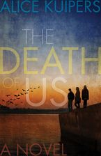 The Death Of Us Paperback  by Alice Kuipers