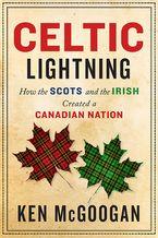 Celtic Lightning Hardcover  by Ken McGoogan
