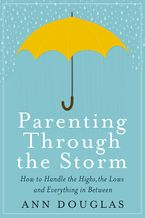 Parenting Through The Storm Paperback  by Ann Douglas