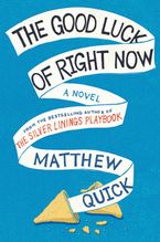 The Good Luck Of Right Now Paperback  by Matthew Quick