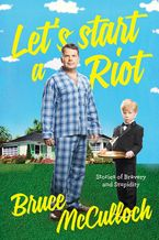 Let's Start A Riot Hardcover  by Bruce McCulloch