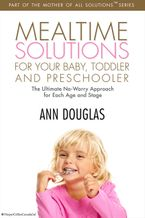 Mealtime Solutions For Your Baby, Toddler eBook  by Ann Douglas