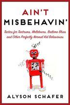 Ain't Misbehavin' Paperback  by Alyson Schafer