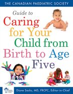 Canadian Paediatric Society Guide To Caring For Your Child From Birth to Age 5 Paperback  by The Canadian Paediatric Society
