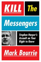 Kill The Messengers Hardcover  by Mark Bourrie