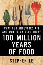 100 Million Years Of Food Hardcover  by Stephen Le