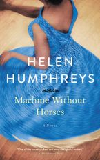 Machine Without Horses Hardcover  by Helen Humphreys