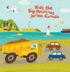 Ride The Big Machines Across Canada Board book  by Carmen Mok