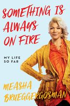 Something Is Always On Fire Hardcover  by Measha Brueggergosman