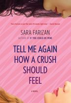 Tell Me Again How A Crush Should Feel Hardcover  by Sara Farizan