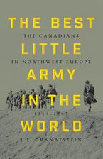 The Best Little Army In The World Hardcover  by J. L. Granatstein