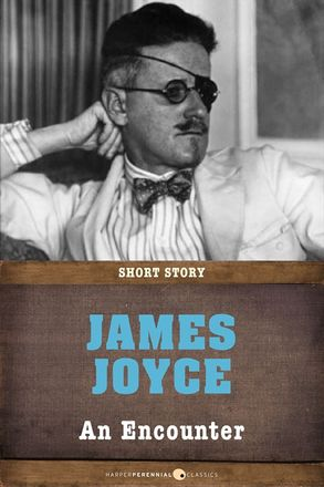 "james joyce's an encounter insights He published james joyce's ulysses: ""i accepted as fact the story of the awesome encounter between god and the rebel politics and stray insights."