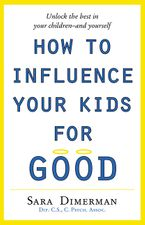 How To Influence Your Kids For Good Paperback  by Sara Dimerman