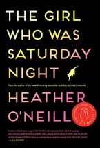 The Girl Who Was Saturday Night Paperback  by Heather O'Neill