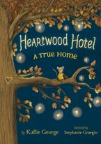 Heartwood Hotel Book 1: A True Home Hardcover  by Kallie George