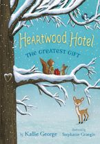 Heartwood Hotel Book 2: The Greatest Gift Hardcover  by Kallie George