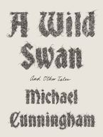 A Wild Swan Hardcover  by Michael Cunningham
