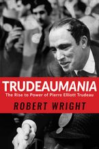 Trudeaumania Hardcover  by Robert Wright