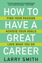 How to Have a Great Career Paperback  by Larry Smith