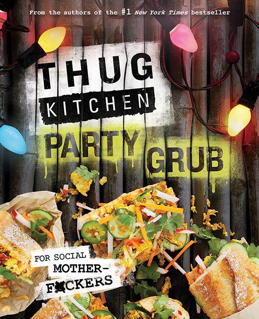 Thug Kitchen Party Grub Thug Kitchen Hardcover