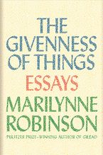 The Givenness Of Things Hardcover  by Marilynne Robinson