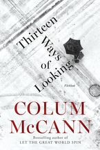 Thirteen Ways Of Looking eBook  by Colum McCann