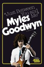 Just Between You And Me Hardcover  by Myles Goodwyn