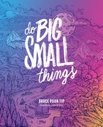 Do Big Small Things Hardcover  by Bruce Poon Tip