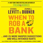 When to Rob a Bank Downloadable audio file UBR by Steven  D. Levitt