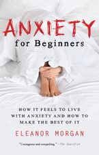Anxiety for Beginners Hardcover  by Eleanor Morgan