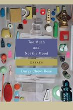 Too Much and Not the Mood Hardcover  by Durga Chew-Bose