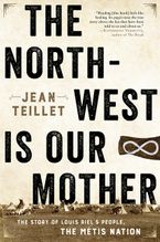The North-West Is Our Mother eBook  by Jean Teillet