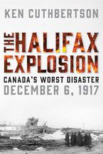 The Halifax Explosion Hardcover  by Ken Cuthbertson