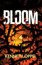 Bloom Hardcover  by Kenneth Oppel