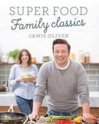 Super Food Family Classics Hardcover  by Jamie Oliver
