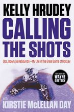 Calling the Shots Hardcover  by Kelly Hrudey