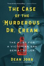 The Case of the Murderous Doctor Cream eBook  by Dean Jobb