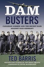 Dam Busters Hardcover  by Ted Barris